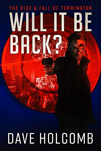 Will It Be Back?: The Rise & Fall of Terminator (English Edition)