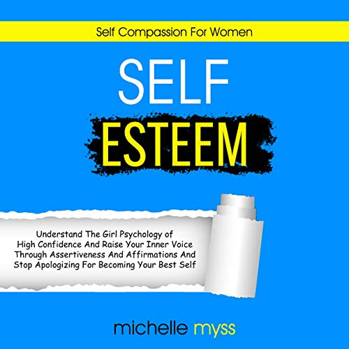 Self Esteem     Learn the Girl Psychology of High Confidence to Raise Your Inner Voice Through Assertiveness And Affirmations and Stop Apologizing for Becoming Your Best Self (Self Compassion for Women)              著者:                                                                                                                                 Michelle Myss                               ナレーター:                                                                                                                                 Stefanie L English                      再生時間: 3 時間  54 分     レビューはまだありません。     総合評価 0.0