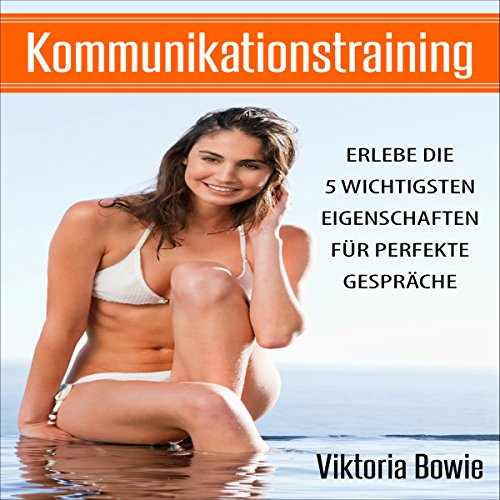 Kommunikationstraining: Erlebe die 5 Wichtigsten Eigenschaften für perfekte Gespräche Einfacher [Communication Training: Experience the 5 most important features for perfect conversations] audiobook cover art