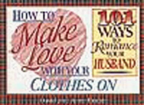 How to Make Love With Your Clothes on 101 Ways to Romance Your Husband product image
