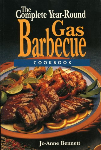 The Complete Year-Round Gas Barbecue Cookbook Barbecuing Grilling