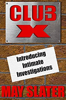 Club X: Introducing Intimate Investigations by [May Slater]