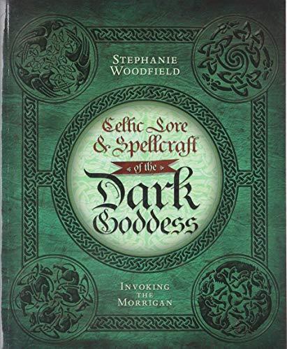 Celtic Lore and Spellcraft of the Dark Goddess: Invoking the Morrigan
