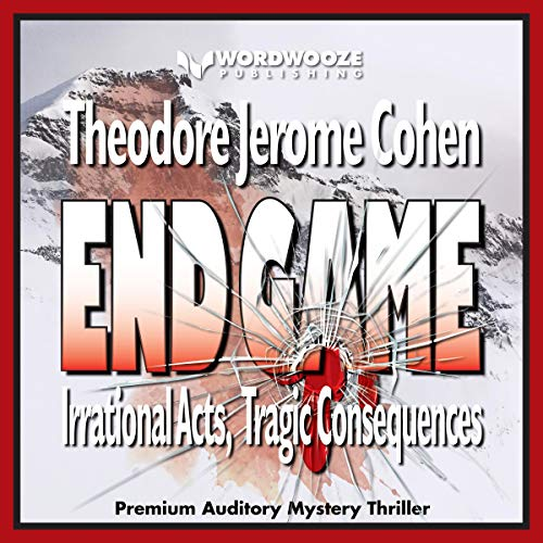 End Game: Irrational Acts, Tragic Consequences audiobook cover art