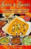 Suppen und Eintöpfe: Himmlische Rezepte für die kuschelige Jahreszeit
