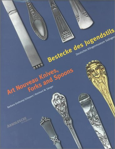 Bestecke des Jugendstils /Art Nouveau Knives, Forks and Spoons: Bestandskatalog des Deutschen Klingenmuseums Solingen: Inventory Catalogue of the Besteckmuseum Solingen