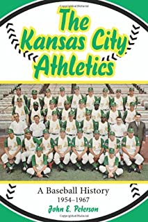 The Kansas City Athletics: A Baseball History, 1954-1967