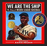 We Are the Ship: The Story of Negro League Baseball (Coretta Scott King Author Award Winner) table fans Apr, 2021