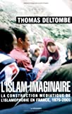 L'islam imaginaire - La construction médiatique de l'islamophobie en France, 1975-2005