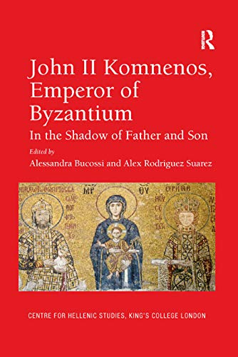 John II Komnenos, Emperor of Byzantium: In the Shadow of Father and Son (Publications of the Centre for Hellenic Studies, King's Coll)