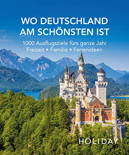HOLIDAY Reisebuch: Wo Deutschland am schönsten ist: 1000 Ideen für die perfekte Reise - Kunst, Kultur, Kulinarisches