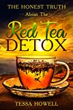 The Honest Truth About The Red Tea Detox: Learn A Scientific Backed Way To Create A Detox With Red Tea To Burn Fat Quickly, And How To Avoid 7 Mistakes That Most People Make (English Edition)