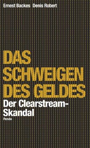 Das Schweigen des Geldes. Die Clearstream-Affäre