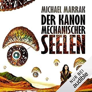 Der Kanon mechanischer Seelen                   Autor:                                                                                                                                 Michael Marrak                               Sprecher:                                                                                                                                 Stefan Kaminski                      Spieldauer: 21 Std. und 1 Min.     34 Bewertungen     Gesamt 4,6