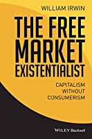 The Free Market Existentialist: Capitalism without Consumerism