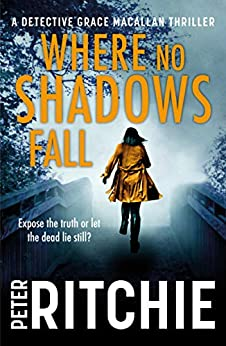 Where No Shadows Fall (Detective Grace Macallan Book 4) by [Peter Ritchie]