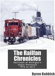 The Railfan Chronicles, Railroads of Michigan's Upper Peninsula, 1975 to 2013