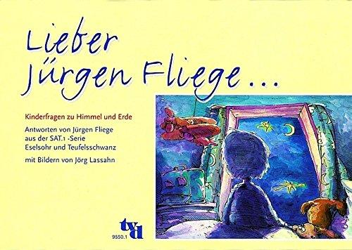 Lieber Jürgen Fliege...: Kinder fragen über Himmel und Erde