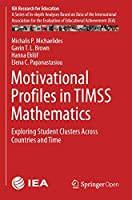 Motivational Profiles in TIMSS Mathematics: Exploring Student Clusters Across Countries and Time (IEA Research for Education (7))