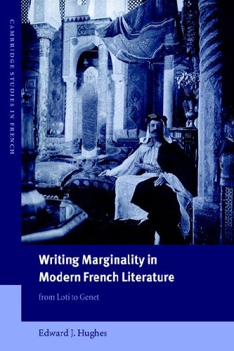 Writing Marginality Mod French Lit: From Loti to Genet (Cambridge Studies in French, Band 67)