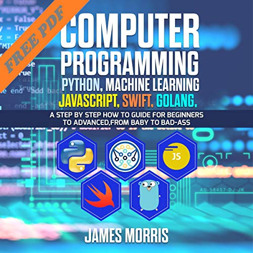 Computer Programming Python, Machine Learning, JavaScript Swift, Golang Audiobook By James Morris cover art