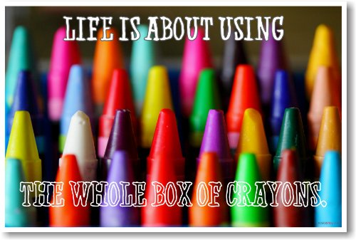 Life Is About Using the Whole Box of Crayons- NEW Classroom Motivational Poster