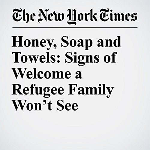 Honey, Soap and Towels: Signs of Welcome a Refugee Family Won't See copertina