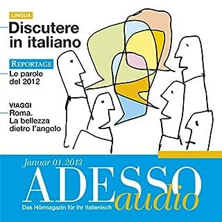 ADESSO Audio - Discutere in italiano. 1/2013     Italienisch lernen Audio - Diskutieren auf Italienisch              Autor:                                                                                                                                 div.                               Sprecher:                                                                                                                                 div.                      Spieldauer: 58 Min.     1 Bewertung     Gesamt 2,0