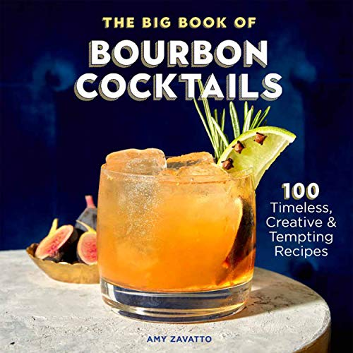 The Big Book of Bourbon Cocktails: 100 Timeless, Creative & Tempting Recipes