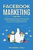 Facebook Marketing: Fai Esplodere il Tuo Business con le Facebook ADS! La Guida Definitiva per Convertire i Tuoi Annunci in Clienti. Le Migliori ... e Scalare le Tue Campagne Pubblicitarie