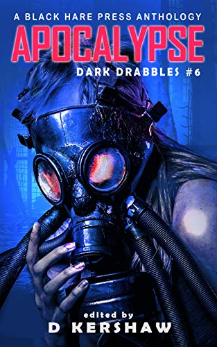 APOCALYPSE: An Apocalyptic Microfiction Anthology (Dark Drabbles Book 6) (English Edition)