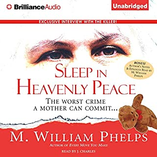 Sleep in Heavenly Peace                   Written by:                                                                                                                                 M. William Phelps                               Narrated by:                                                                                                                                 J. Charles                      Length: 13 hrs and 17 mins     Not rated yet     Overall 0.0