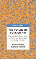 The Future of Foreign Aid: Development Cooperation and the New Geography of Global Poverty (Palgrave Pivot)