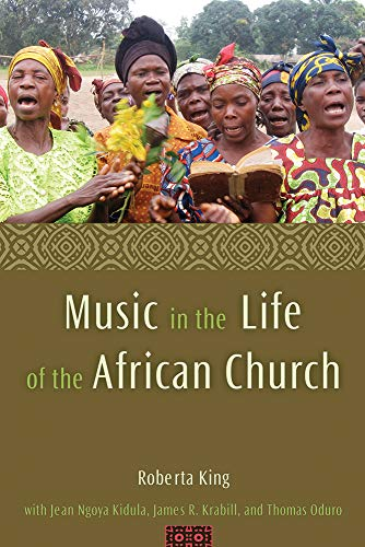 Compare Textbook Prices for Music in the Life of the African Church  ISBN 9781602580220 by King, Roberta,Kidula, Jean Ngoya,Krabill, James R.,Oduro, Thomas A.