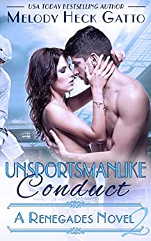 Unsportsmanlike Conduct: Renegades 2 (The Renegades Series) by [Melody Heck Gatto]