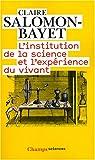 L'institution de la science et l'expérience du vivant - Méthode et expérience à l'Académie royale des sciences 1666-1793