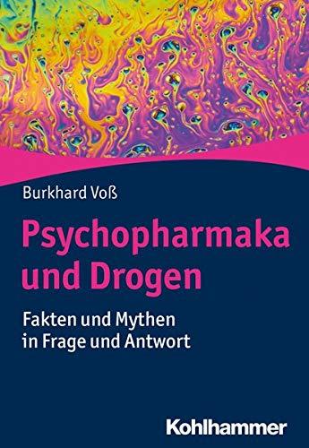 Psychopharmaka und Drogen: Fakten und Mythen in Frage und Antwort