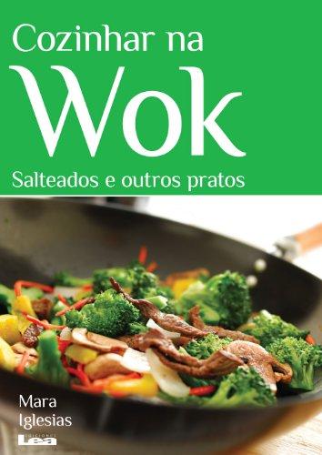 Cozinhar na wok : salteados e outros pratos (Portuguese Edition)