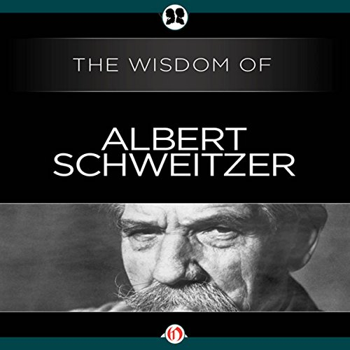 Wisdom of Albert Schweitzer audiobook cover art