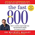 The Fast 800     Australian and New Zealand Edition              By:                                                                                                                                 Dr. Michael Mosley                               Narrated by:                                                                                                                                 Dr. Michael Mosley                      Length: 3 hrs and 35 mins     242 ratings     Overall 4.8