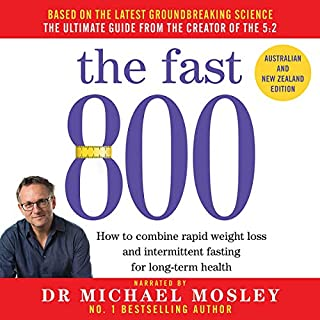 The Fast 800     Australian and New Zealand Edition              By:                                                                                                                                 Dr. Michael Mosley                               Narrated by:                                                                                                                                 Dr. Michael Mosley                      Length: 3 hrs and 35 mins     275 ratings     Overall 4.8