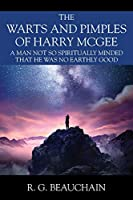 The Warts and Pimples of Harry McGee: A Man Not So Spiritually Minded That He Was No Earthly Good