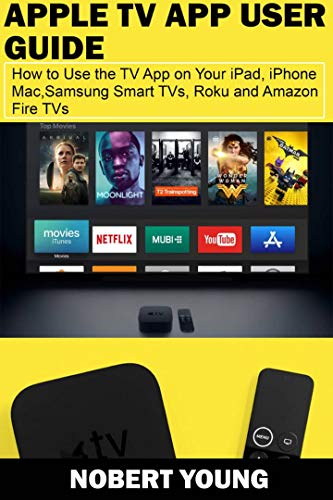 Apple TV App User Guide: How to Use the TV App on Your iPad, iPhone, Mac, Samsung Smart TVs, Roku and Amazon Fire TVs (English Edition) eBook: Young, Nobert: Amazon.es: Tienda Kindle