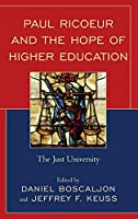 Paul Ricoeur and the Hope of Higher Education: The Just University (Studies in the Thought of Paul Ricoeur)
