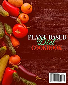Plant Based Diet Cookbook: 300 Delicious, High-Protein Whole Food Recipes for Athletes, Bodybuilders and Beginners to Lose Weight Burning Fat and Build Muscle + 21 and 28 Days Vegan Meal Plans #1