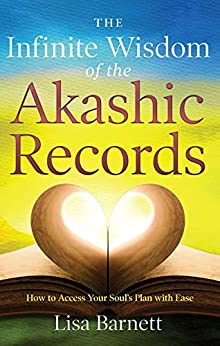 The Infinite Wisdom of the Akashic Records: How To Access Your Soul's Plan with Ease by [Lisa Barnett]