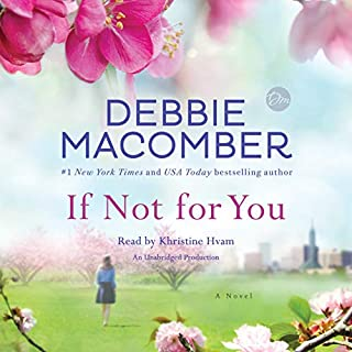 If Not for You     A Novel              By:                                                                                                                                 Debbie Macomber                               Narrated by:                                                                                                                                 Khristine Hvam                      Length: 10 hrs and 46 mins     633 ratings     Overall 4.5