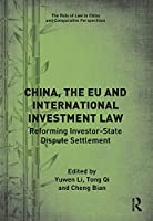China, the EU and International Investment Law: Reforming Investor-State Dispute Settlement (The Rule of Law in China and Comparative Perspectives)