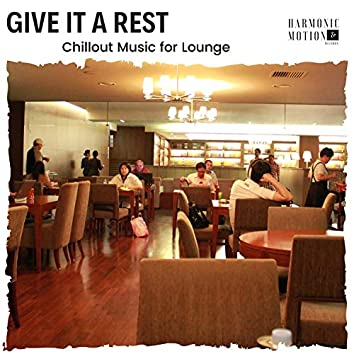 Give It A Rest - Chillout Music For Lounge