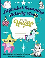 Be my unicorn alphabet learning activity book: Wonderful Activity Book For Kids To Relax And Boost Creativity. Includes 4 activities: Learning Alphabet letters with Unicorns, Dot-to-dot, Coloring pages and Easy Mazes.